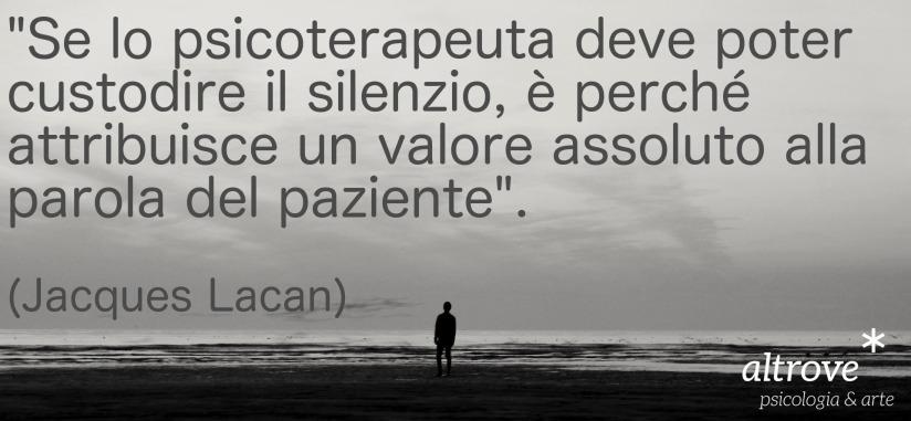 """""""Se lo psicoterapeuta deve poter custodire il silenzio, è perché attribuisce un valore assoluto alla parola del paziente"""". (Jacques Lacan)"""